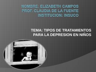 TIPOS DE TRATAMIENTOS PARA LA DEPRESIÓN INFANTIL- ELIZABETH CAMPOS.ppt