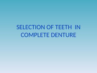 19,20- SELECTION_OF_TEETH_AND_ESTHETICS_IN_COMPLETE_DENTURE.ppt