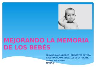 COMO MEJORAR LA MEMORIA EN LOS BEBES- LAURA CERVANTES.pptx