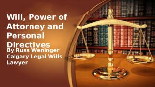 Calgary Legal Will Power of Attorney and Personal Directives.pptx
