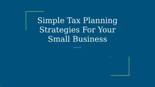 Simple Tax Planning Strategies For Your Small Business.pptx